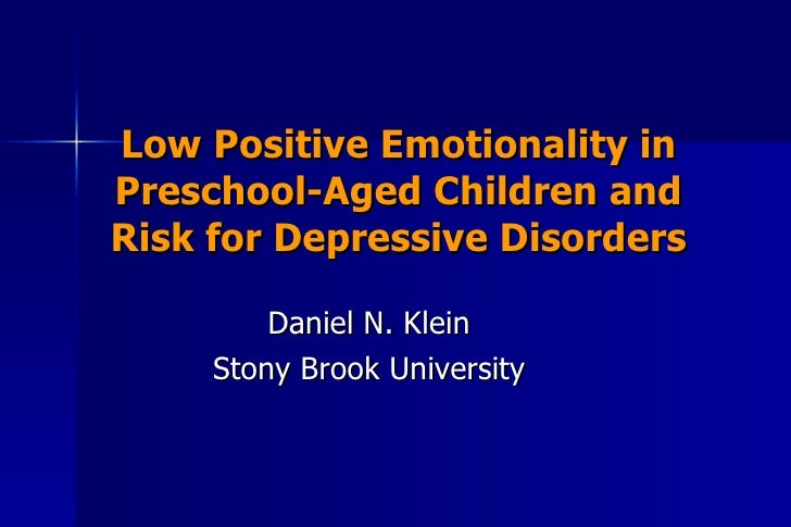 Low Positive Emotionality in Preschool-Aged Children and Risk for Depressive Disorders Daniel N. Klein Stony Brook Univers...