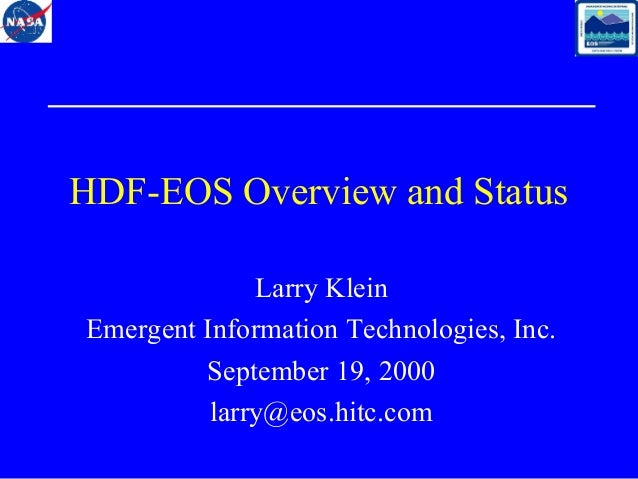 HDF-EOS Overview and Status Larry Klein Emergent Information Technologies, Inc. September 19, 2000 larry@eos.hitc.com
