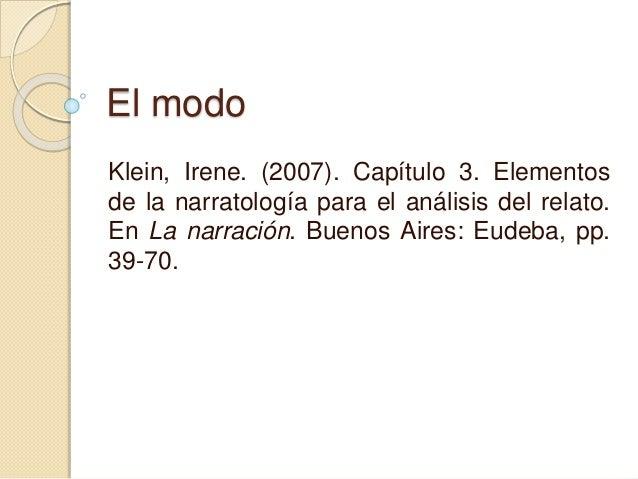 El modo Klein, Irene. (2007). Capítulo 3. Elementos de la narratología para el análisis del relato. En La narración. Bueno...