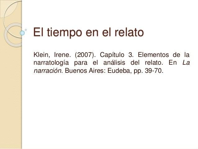 El tiempo en el relato Klein, Irene. (2007). Capítulo 3. Elementos de la narratología para el análisis del relato. En La n...