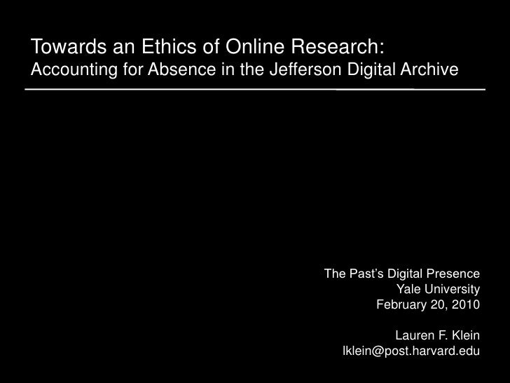 Towards an Ethics of Online Research:Accounting for Absence in the Jefferson Digital Archive<br />The Past's Digital Prese...