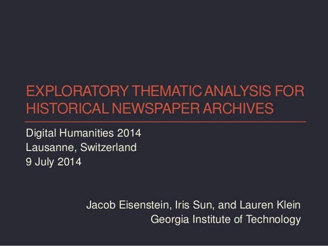 EXPLORATORY THEMATICANALYSIS FOR HISTORICAL NEWSPAPER ARCHIVES Digital Humanities 2014 Lausanne, Switzerland 9 July 2014 J...