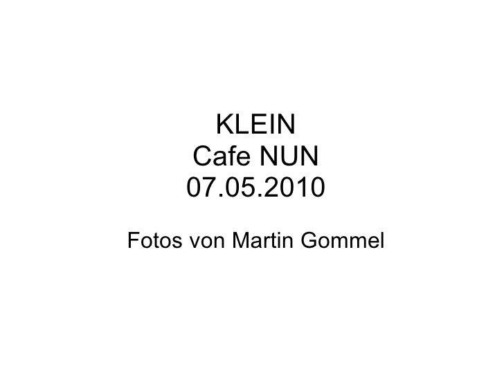 KLEIN Cafe NUN 07.05.2010 Fotos von Martin Gommel