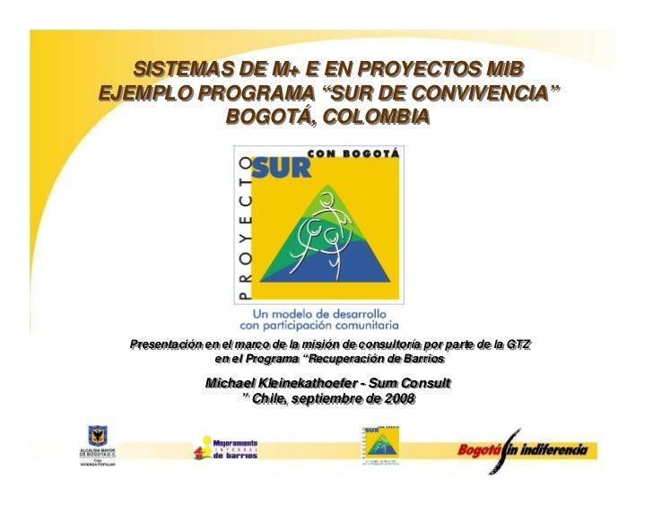 "SISTEMAS DE M+ E EN PROYECTOS MIB EJEMPLO PROGRAMA ""SUR DE CONVIVENCIA""           BOGOTÁ, COLOMBIA       Presentación en e..."