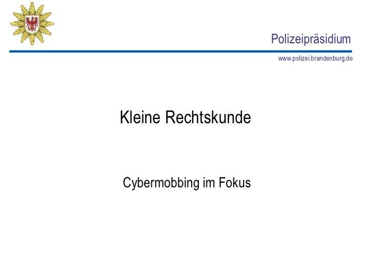 Polizeipräsidium                         www.polizei.brandenburg.deKleine RechtskundeCybermobbing im Fokus
