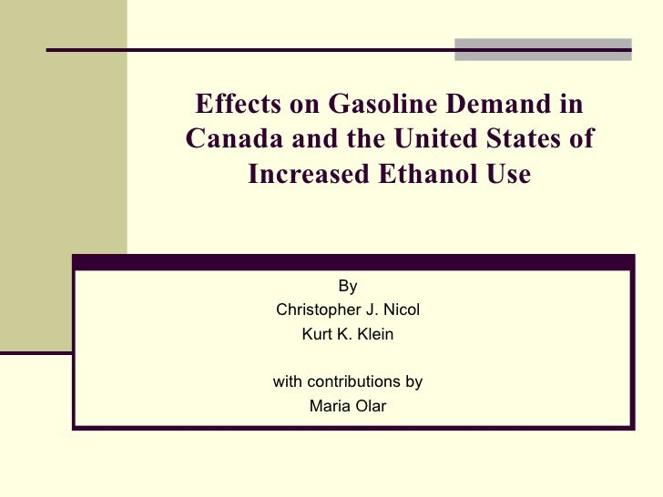 Effects on Gasoline Demand in Canada and the United States of Increased Ethanol Use By Christopher J. Nicol Kurt K. Klein ...