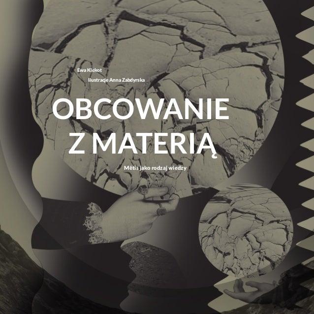 Ewa Klekot Ilustracje Anna Zabdyrska Obcowanie z materią Mˉetis jako rodzaj wiedzy