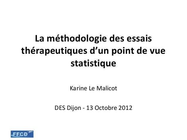 La méthodologie des essaisthérapeutiques d'un point de vue           statistique            Karine Le Malicot       DES Di...