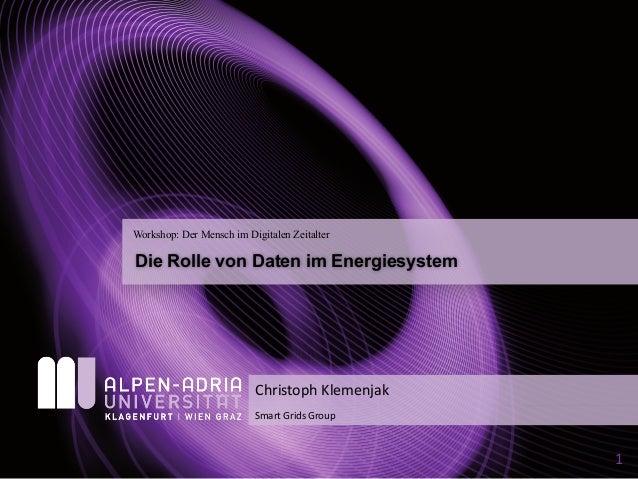 Die Rolle von Daten im Energiesystem Workshop: Der Mensch im Digitalen Zeitalter SmartGrids Group ChristophKlemenjak 1
