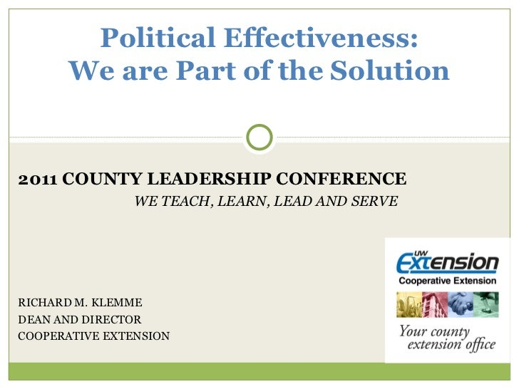 2011 COUNTY LEADERSHIP CONFERENCE WE TEACH, LEARN, LEAD AND SERVE RICHARD M. KLEMME DEAN AND DIRECTOR COOPERATIVE EXTENSIO...