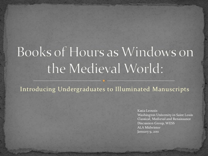 Introducing Undergraduates to Illuminated Manuscripts<br />Books of Hours as Windows on the Medieval World:<br />	Kasia Le...