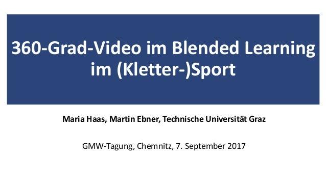 360-Grad-Video im Blended Learning im (Kletter-)Sport Maria Haas, Martin Ebner, Technische Universität Graz GMW-Tagung, Ch...