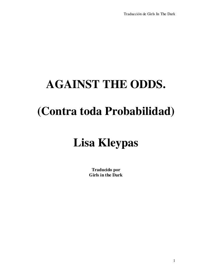 Traducción de Girls In The Dark      AGAINST THE ODDS.  (Contra toda Probabilidad)        Lisa Kleypas            Traducid...