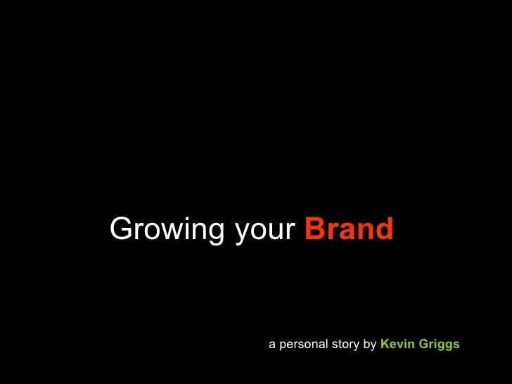 Growing your   Brand a   personal   story by  Kevin Griggs
