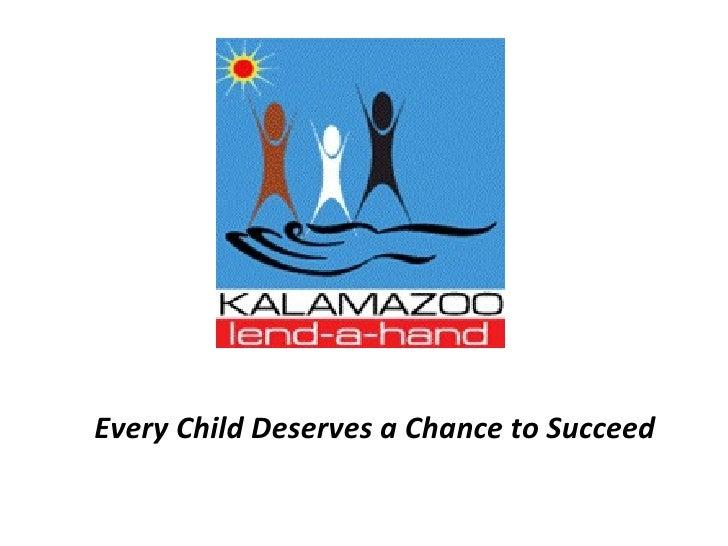<ul><li>Every Child Deserves a Chance to Succeed  </li></ul>