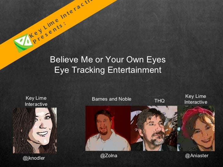 Believe Me or Your Own Eyes Eye Tracking Entertainment Key Lime Interactive Presents: @Zolna @Aniaster Barnes and Noble TH...