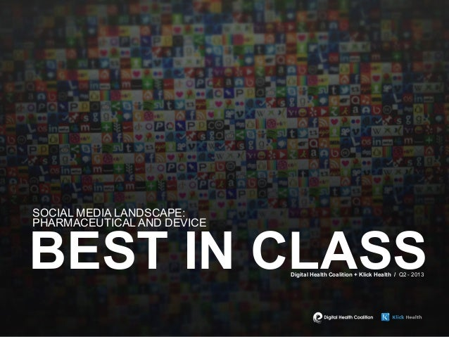 SOCIAL MEDIA LANDSCAPE: PHARMACEUTICAL AND DEVICE BEST IN CLASSDigital Health Coalition + Klick Health / Q2 - 2013