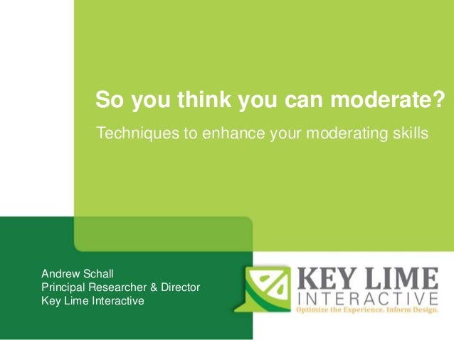 Tweet during this session @KeyLimeInteract #KLIevents So you think you can moderate? Andrew Schall Principal Researcher & ...