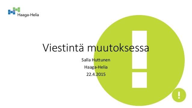 Viestintä muutoksessa Salla Huttunen Haaga-Helia 22.4.2015