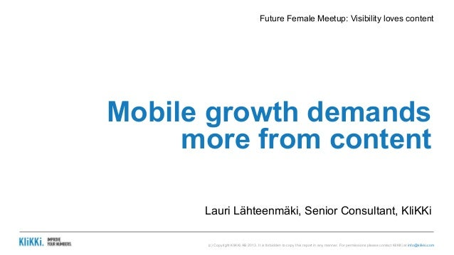 Future Female Meetup: Visibility loves content  Mobile growth demands  more from content  Lauri Lähteenmäki, Senior Consul...