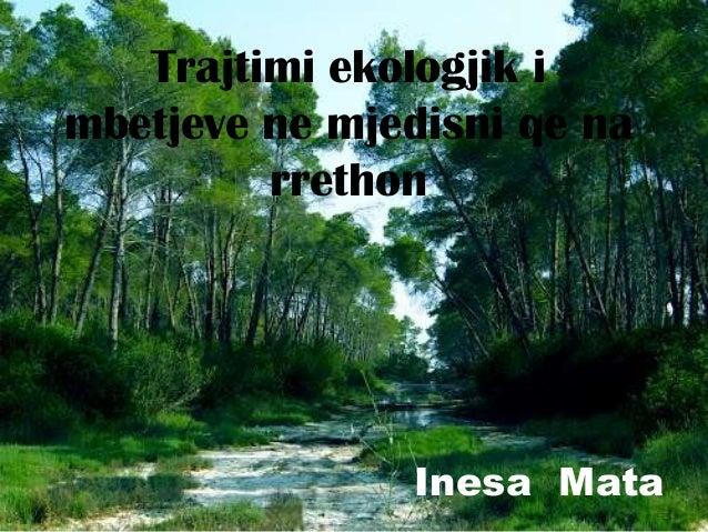 Trajtimi ekologjik i mbetjeve ne mjedisni qe na rrethon Inesa Mata