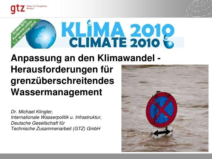 Anpassung an den Klimawandel - Herausforderungen für grenzüberschreitendes Wassermanagement Dr. Michael Klingler, Internat...