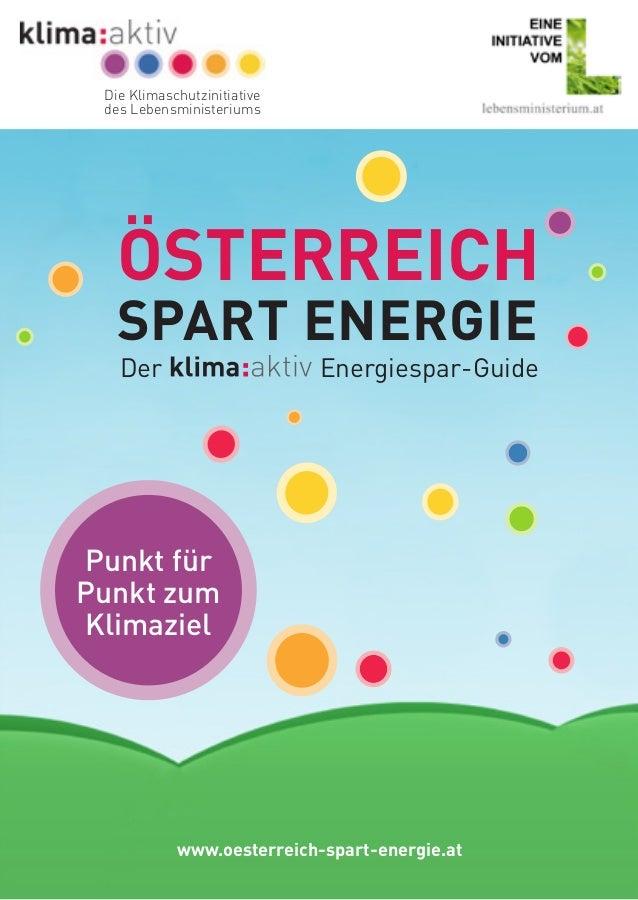 Österreichspart EnergieDer Energiespar-GuidePunkt fürPunkt zumKlimazielwww.oesterreich-spart-energie.atDie Klimaschutzinit...