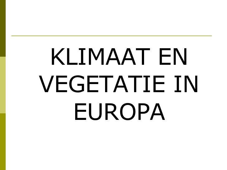 KLIMAAT EN VEGETATIE IN EUROPA