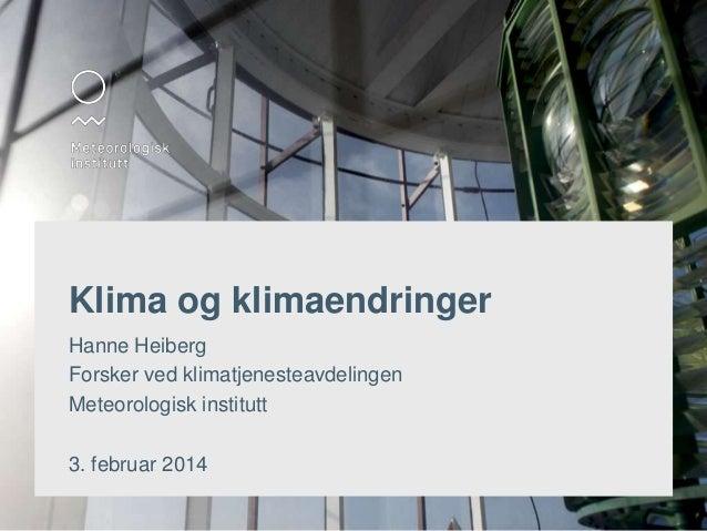 Klima og klimaendringer Hanne Heiberg Forsker ved klimatjenesteavdelingen Meteorologisk institutt 3. februar 2014