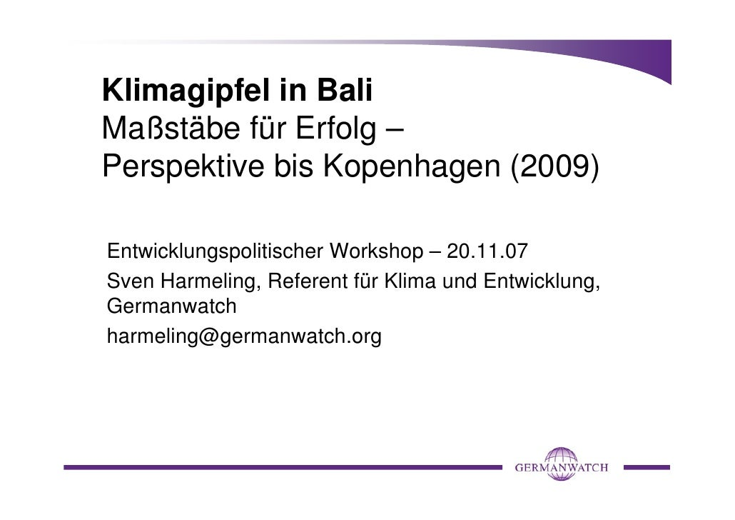Klimagipfel in Bali Maßstäbe für Erfolg – Perspektive bis Kopenhagen (2009)  Entwicklungspolitischer Workshop – 20.11.07 S...