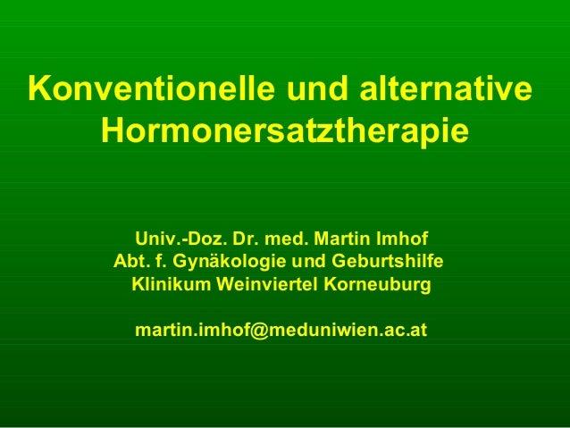 Konventionelle und alternativeHormonersatztherapieUniv.-Doz. Dr. med. Martin ImhofAbt. f. Gynäkologie und GeburtshilfeKlin...