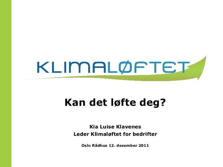 Kan det løfte deg? Kia Luise Klavenes Leder Klimaløftet for bedrifter Oslo Rådhus 12. desember 2011