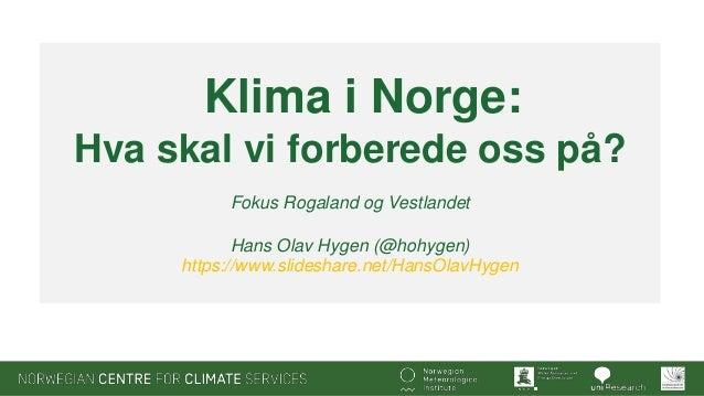Klima i Norge: Hva skal vi forberede oss på? Fokus Rogaland og Vestlandet Hans Olav Hygen (@hohygen) https://www.slideshar...