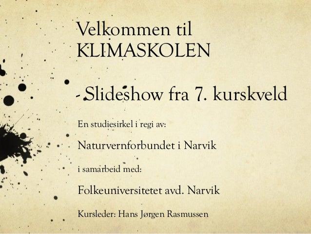 Velkommen til KLIMASKOLEN - Slideshow fra 7. kurskveld En studiesirkel i regi av: Naturvernforbundet i Narvik i samarbeid ...