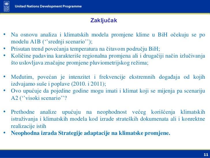 Zaključak• Na osnovu analiza i klimatskih modela promjene klime u BiH očekuju se po  modelu A1B (''srednji scenario'');• P...