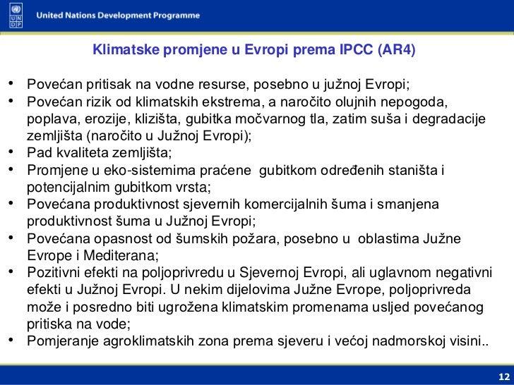 Klimatske promjene u Evropi prema IPCC (AR4)• Povećan pritisak na vodne resurse, posebno u južnoj Evropi;• Povećan rizik o...