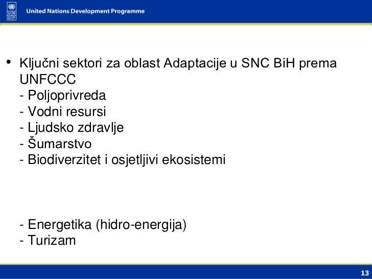• Ključni sektori za oblast Adaptacije u SNC BiH prema  UNFCCC  - Poljoprivreda  - Vodni resursi  - Ljudsko zdravlje  - Šu...