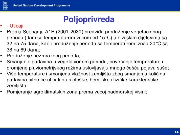 Poljoprivreda• - Uticaji:• Prema Scenariju A1B (2001-2030) predviĎa produženje vegetacionog    perioda (dani sa temperatur...