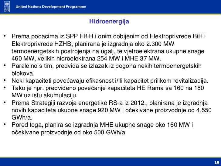 Hidroenergija• Prema podacima iz SPP FBiH i onim dobijenim od Elektroprivrede BiH i    Elektroprivrede HZHB, planirana je ...
