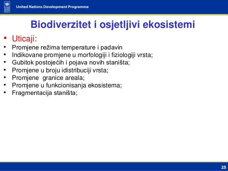 Biodiverzitet i osjetljivi ekosistemi• Uticaji:•   Promjene režima temperature i padavin•   Indikovane promjene u morfolog...