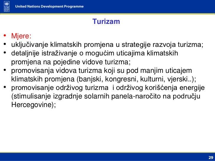 Turizam• Mjere:• uključivanje klimatskih promjena u strategije razvoja turizma;• detaljnije istraživanje o mogućim uticaji...