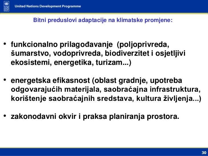 Bitni preduslovi adaptacije na klimatske promjene:• funkcionalno prilagođavanje (poljoprivreda,  šumarstvo, vodoprivreda, ...