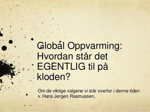 Global Oppvarming:Hvordan står detEGENTLIG til påkloden?Om de viktige valgene vi står overfor i denne tidenv. Hans Jørgen ...