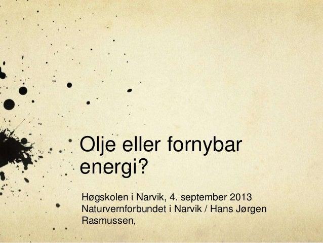 Olje eller fornybar energi? Høgskolen i Narvik, 4. september 2013 Naturvernforbundet i Narvik / Hans Jørgen Rasmussen,