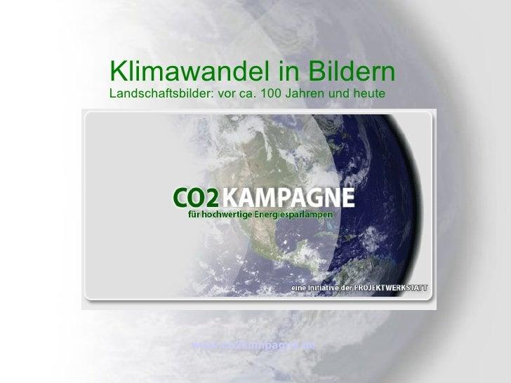 Klimawandel in Bildern Landschaftsbilder: vor ca. 100 Jahren und heute  www.co2kampagne.de