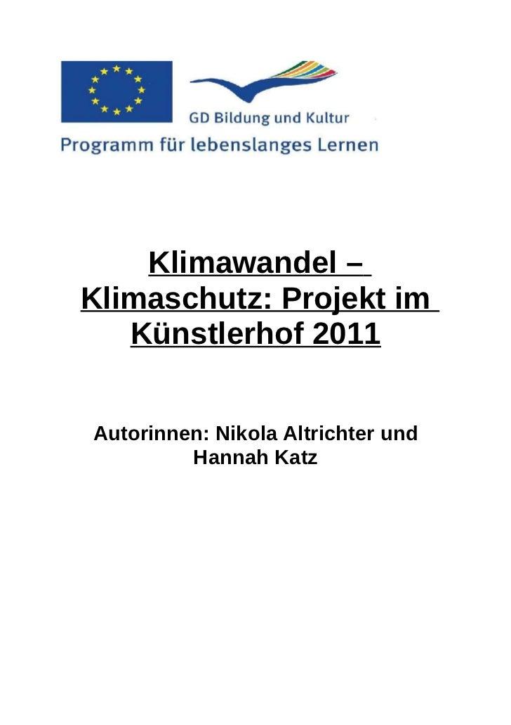 Klimawandel –Klimaschutz: Projekt im   Künstlerhof 2011Autorinnen: Nikola Altrichter und         Hannah Katz
