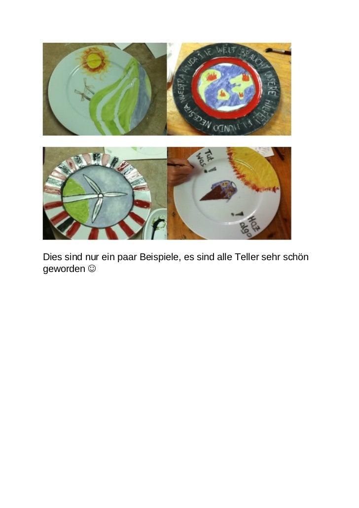 Dies sind nur ein paar Beispiele, es sind alle Teller sehr schöngeworden 