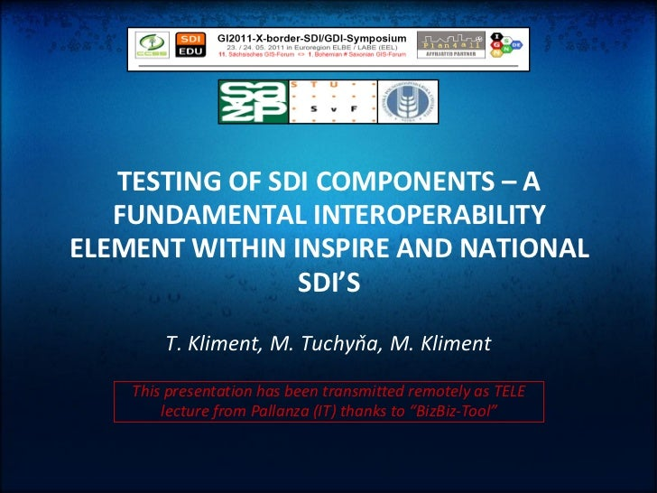 TESTING OF SDI COMPONENTS – A   FUNDAMENTAL INTEROPERABILITYELEMENT WITHIN INSPIRE AND NATIONAL                SDI'S      ...