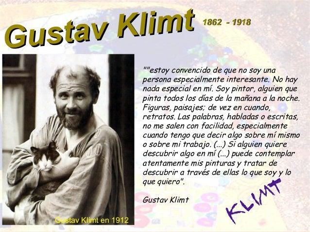 """Gustav Klimt Gustav Klimt 18621862 -- 19181918 """"""""estoy convencido de que no soy una persona especialmente interesante. No ..."""