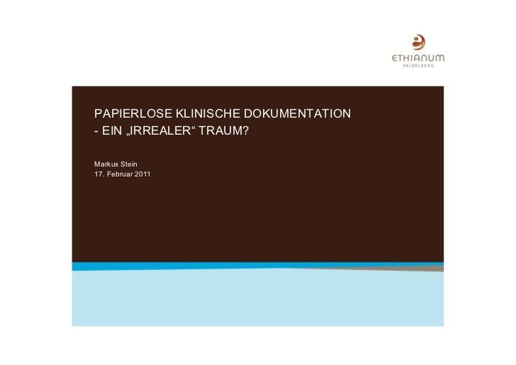 """PAPIERLOSE KLINISCHE DOKUMENTATION- EIN """"IRREALER"""" TRAUM?Markus Stein17. Februar 2011"""
